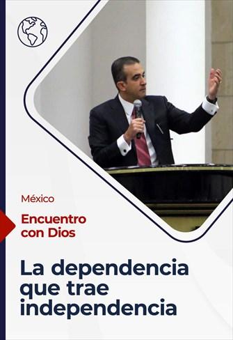 Encuentro con Dios - 23/05/21 - México - La dependencia que trae independencia