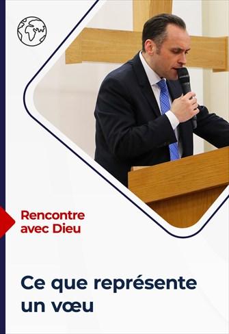 Rencontre avec Dieu - 30/05/21 - France - Ce que représente un vœu