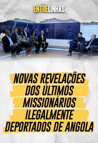 Entrelinhas - 06/06/21 - Novas revelações dos últimos missionários ilegalmente deportados de Angola