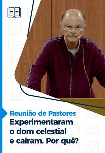 Reunião de pastores - 03/06/21 - Experimentaram o dom celestial e caíram. Por quê?