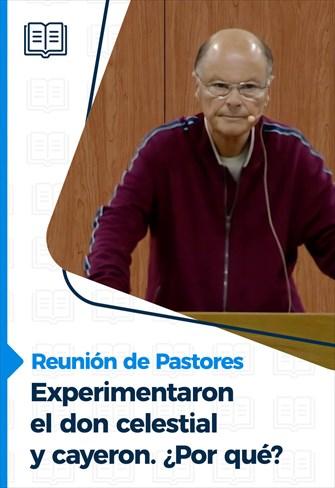 Reunión de Pastores - 27/05/21 - Experimentaron el don celestial y cayeron. ¿Por qué?