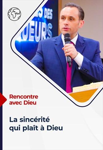 Rencontre avec Dieu - 06/06/21 - France - La sincérité qui plaît à Dieu