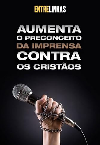 Entrelinhas - 13/06/21 - Aumenta o preconceito da imprensa contra os cristãos