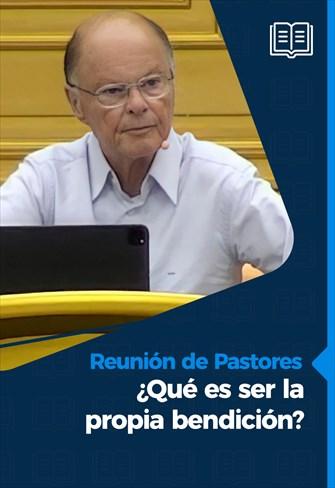 Reunión de Pastores - 10/06/21 - ¿Qué es ser la propia bendición?