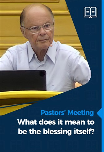 Pastors' Meeting - 10/06/21 - What does it mean to be the blessing itself?