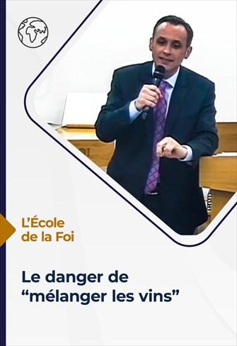 """L'école de la Foi - 09/06/21 - France - Le danger de """"mélanger les vins"""""""