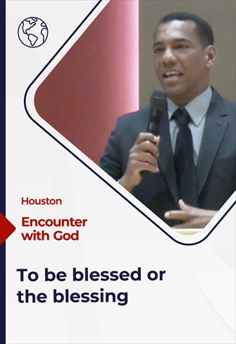 Encounter with God - 06/13/21 -  Houston - To be blessed or the blessing