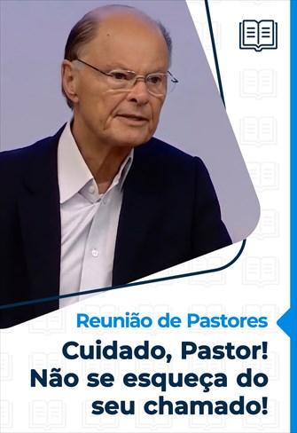 Reunião de Pastores - 17/06/21 - Cuidado, Pastor! Não se esqueça do seu chamado!