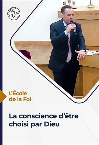 L'école de la Foi - 16/06/21 - France - La conscience d'être choisi par Dieu