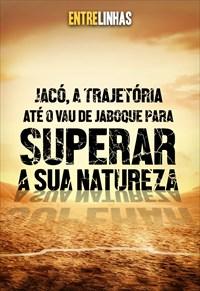 Entrelinhas - 20/06/21 - Jacó, a trajetória até o Vau de Jaboque para superar a sua natureza