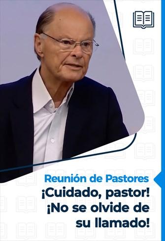 Reunión de Pastores - 17/06/21 - ¡Cuidado, pastor! ¡No se olvide de su llamado!