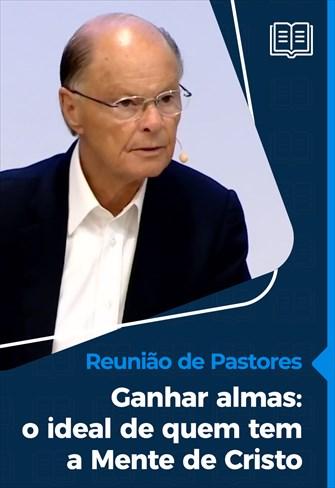 Reunião de Pastores - 24/06/21 - Ganhar almas: o ideal de quem tem a Mente de Cristo