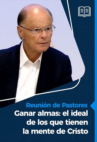 Reunión de Pastores - 24/06/21 - Ganar almas: el ideal de los que tienen la mente de Cristo