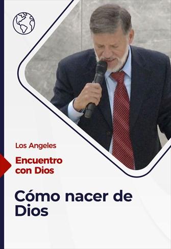 Encuentro con Dios - 27/06/21 - Los Angeles - Cómo nacer de Dios