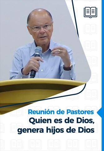 Reunión de Pastores - 01/07/21 - Quien es de Dios, genera hijos de Dios
