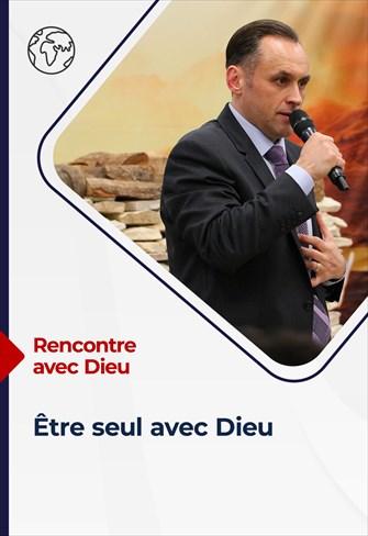 Rencontre avec Dieu - 20/06/21 - France - Être seul avec Dieu