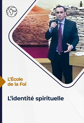 L'école de la Foi - 30/06/21 - France - L'identité spirituelle
