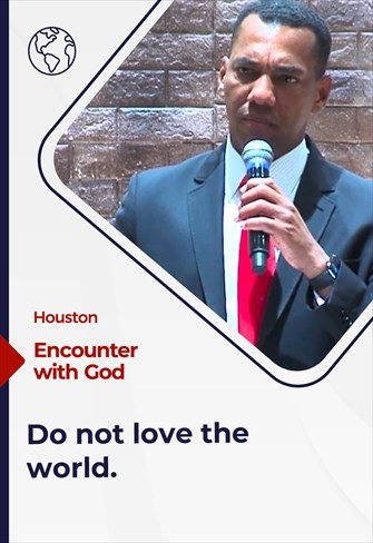 Encounter with God - 06/27/21 - Houston - Do not love the world