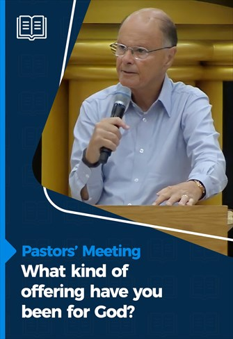Pastors' Meeting - 08/08/21 - What kind of offering have you been for God?