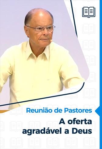 Reunião de Pastores - 15/07/21 - A oferta agradável a Deus