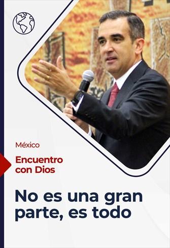 Encuentro con Dios - 11/07/21 - México - No es una gran parte, es todo