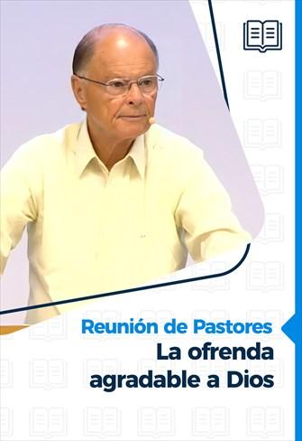 Reunión de pastores - 15/07/21 - La ofrenda agradable a Dios