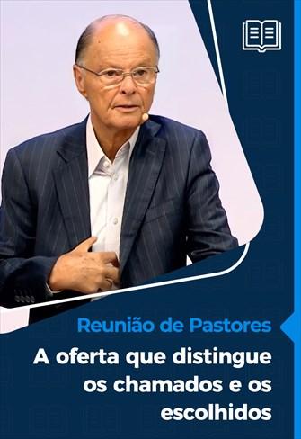 Reunião de Pastores - 22/07/21 - A oferta que distingue os chamados e os escolhidos
