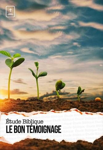 Étude Biblique - 18/07/21 - France - Le bon témoignage