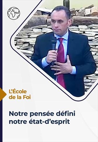 L'école de la Foi - 14/07/21 - France - Notre pensée définie notre état-d'esprit