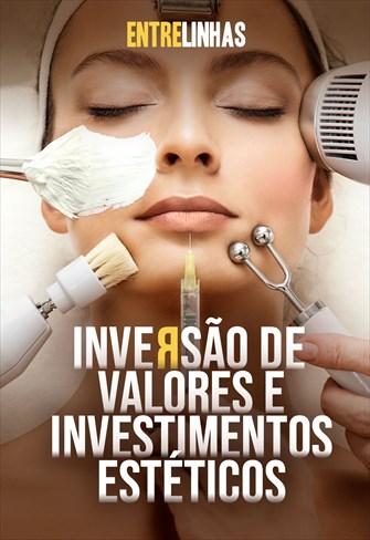 Entrelinhas - 01/08/21 - Inversão de valores e investimentos estéticos