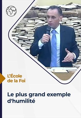 L'école de la Foi - 07/07/21 - France - Le plus grand exemple d'humilité