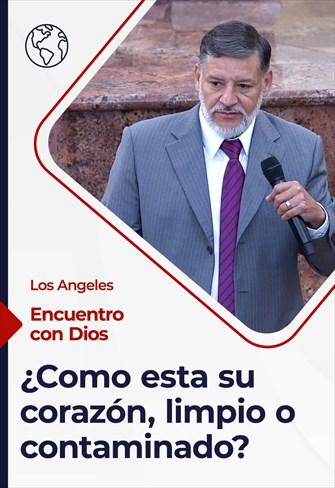 Encuentro con Dios - 01/08/21 - Los Angeles - ¿Cómo está su corazón, limpio o contaminado?