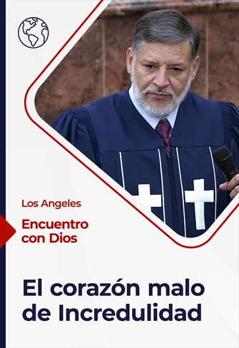Encuentro con Dios - 08/08/21 - Los Angeles - El corazón malo de Incredulidad