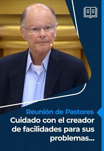 Reunión de pastores - 12/08/21 - Cuidado con el creador de facilidades para sus problemas ...