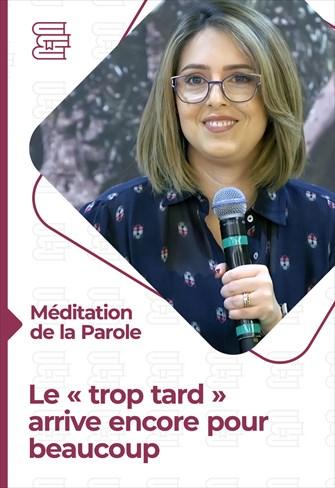 """Méditation de la Parole - Le """"Trop tard"""", arrive encore pour beaucoup"""