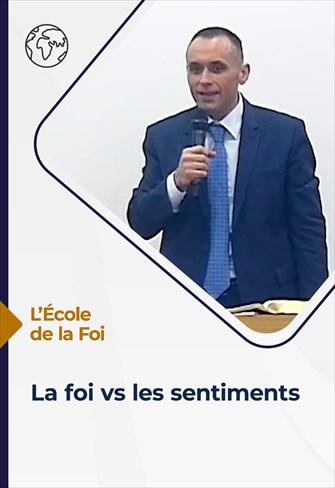 L'école de la Foi - 18/08/21 - France - La foi vs les sentiments