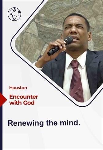 Encounter with God - 07/25/21 - Houston - Renewing the mind