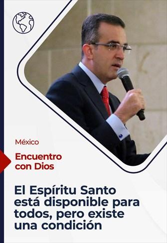 Encuentro con Dios - 22/08/21 - México - El Espíritu Santo está disponible para todos, pero existe una condición