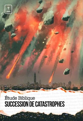 Étude Biblique - 22/08/21 - France - Succession de Catastrophes