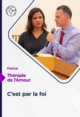 Thérapie de l'Amour - 02/09/21 - France - C'est par la foi