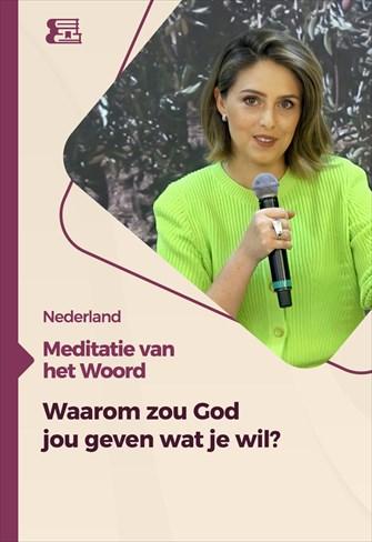 Meditatie van het Woord - 23/08/21 - Nederland - Waarom zou God jou geven wat je wil?