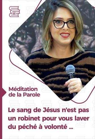 Méditation de la Parole - Le sang de Jésus n'est pas un robinet pour vous laver du péché à volonté ...