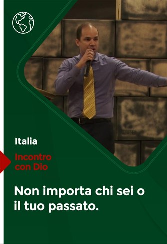 Non importa chi sei o il tuo passato - Incontro con Dio - 12/09/21 -Italia