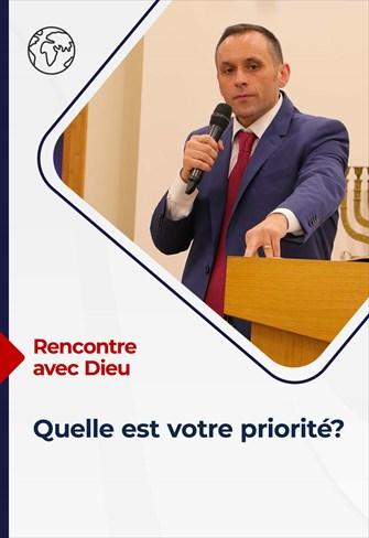 Rencontre avec Dieu - 12/09/21 - France - Quelle est votre priorité?