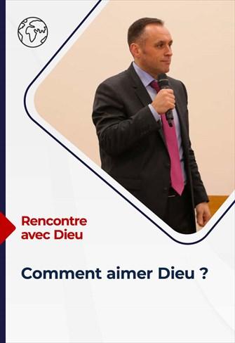 Rencontre avec Dieu - 19/09/21 - France - Comment aimer Dieu?