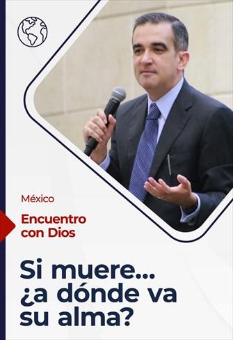 Encuentro con Dios - 19/09/21 - México - Si muere… ¿a dónde va su alma?